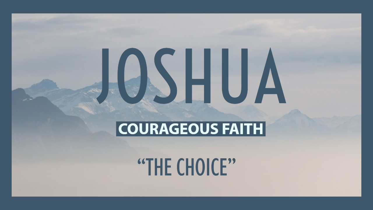 "Joshua - Courageous Faith ""The Choice"""